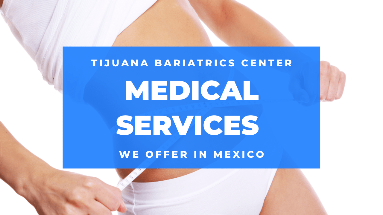 Tijuana Bariatrics Center Medical Services We Offer in Mexico-min