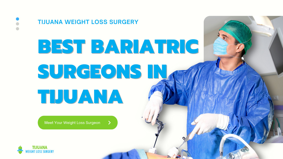 The Best Bariatric Surgeons in Tijuana - Top 3 Weight Loss Surgeons in Mexico